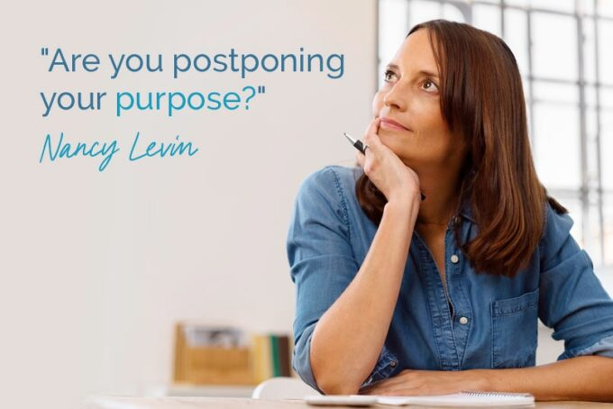 Are you postponing your purpose?